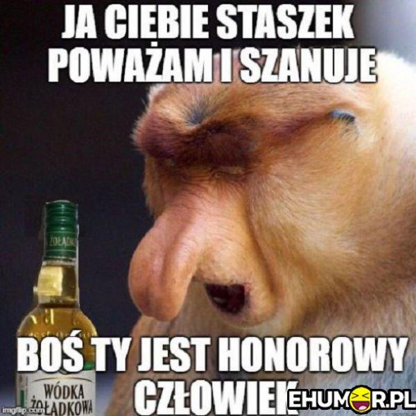 Ja Ciebie Staszek poważam…