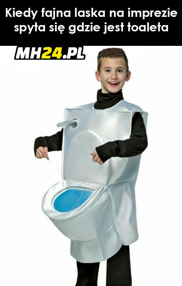 Kiedy fajna laska na imprezie spyta gdzie jest toaleta