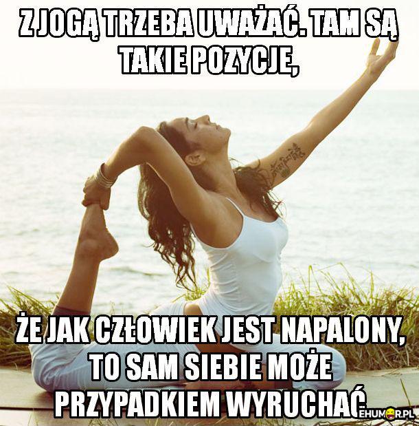 Z jogą nie ma żartów xD