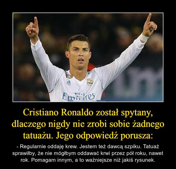 Cristiano Ronaldo został zapytany czemu nie zrobi sobie żadnego tatuażu