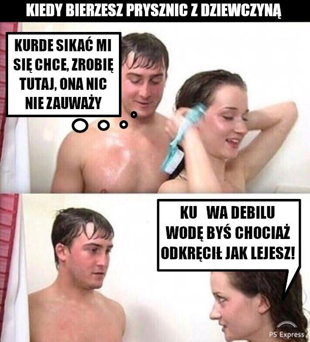 Kiedy bierzesz prysznic z dziewczyną