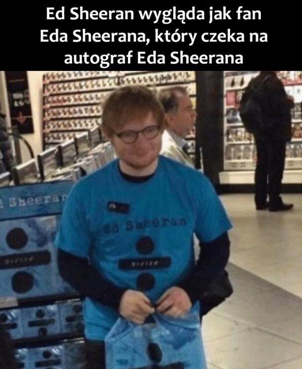 Ed Sheeran wygląda jak